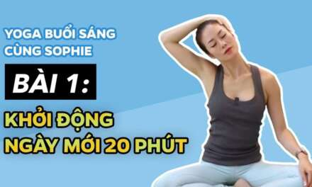 """Yoga BUá»""""I SÃ�NG Cùng Sophie  ♡ Bài 1 – Khởi Ä'á»™ng Ngày Má»›i 20 Phút  ♡ Yoga By Sophie"""