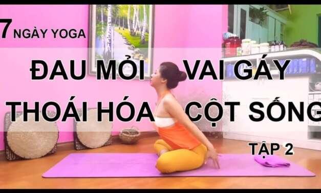 7 Ngày Yoga Chữa Bệnh Thoái Hóa đốt Sống Cổ, đau Mỏi Vai Gáy Tập 2/ Nguyễn Hiếu Yoga