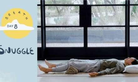 Day 8 – Snuggle  |  BREATH – A 30 Day Yoga Journey