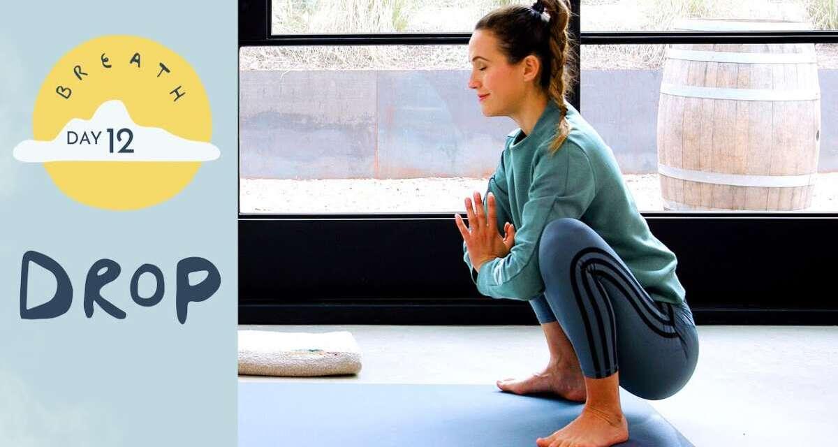 Day 12 – Drop  |  BREATH – A 30 Day Yoga Journey