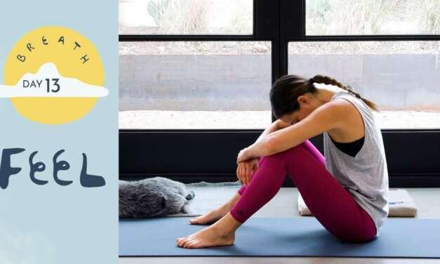 Day 13 – Feel     BREATH – A 30 Day Yoga Journey
