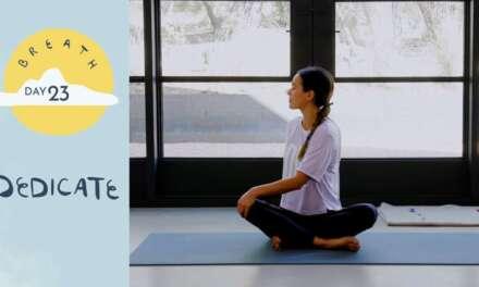 Day 23 – Dedicate |  BREATH – A 30 Day Yoga Journey