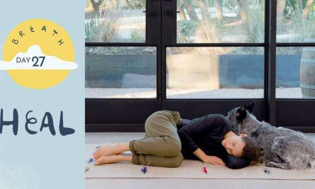 Day 27  – Heal    BREATH – A 30 Day Yoga Journey