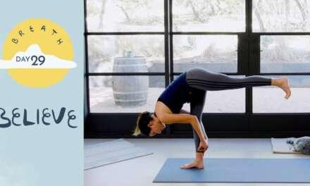 Day 29 – Believe    BREATH – A 30 Day Yoga Journey