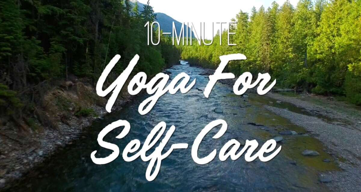 10-Minute Yoga For Self Care – Yoga With Adriene