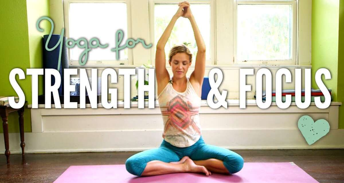Yoga For Strength And Focus