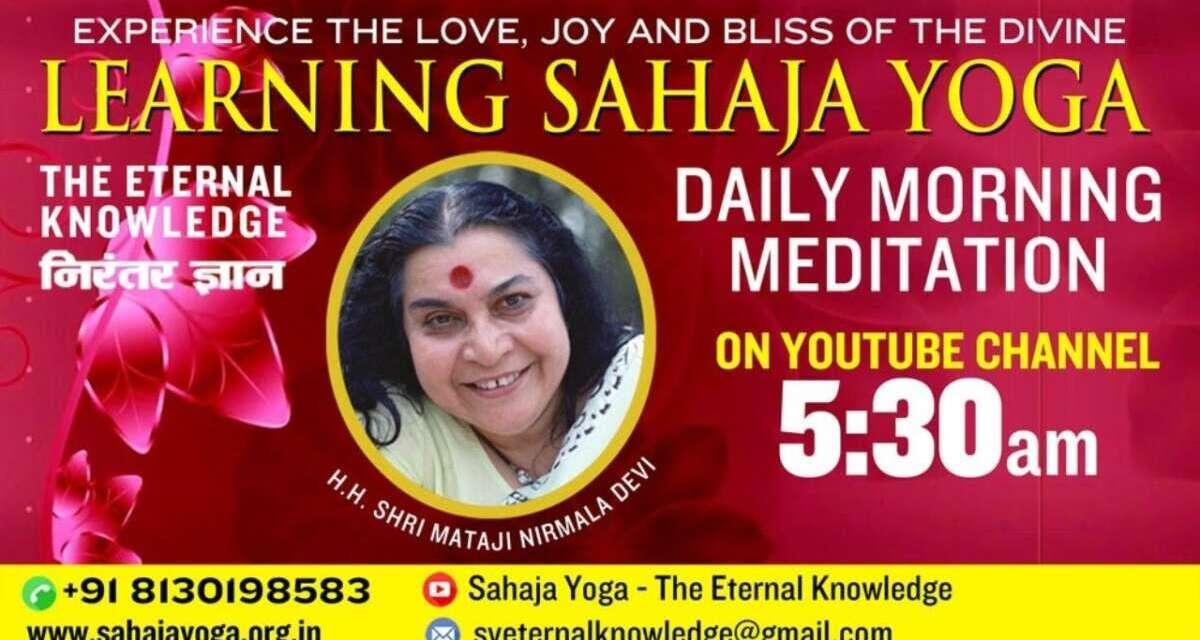 Feb 14, 2021   Morning Meditation    Sahaja Yoga – The Eternal Knowledge