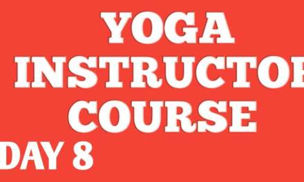 YOGA INSTRUCTOR COURSE DAY 8