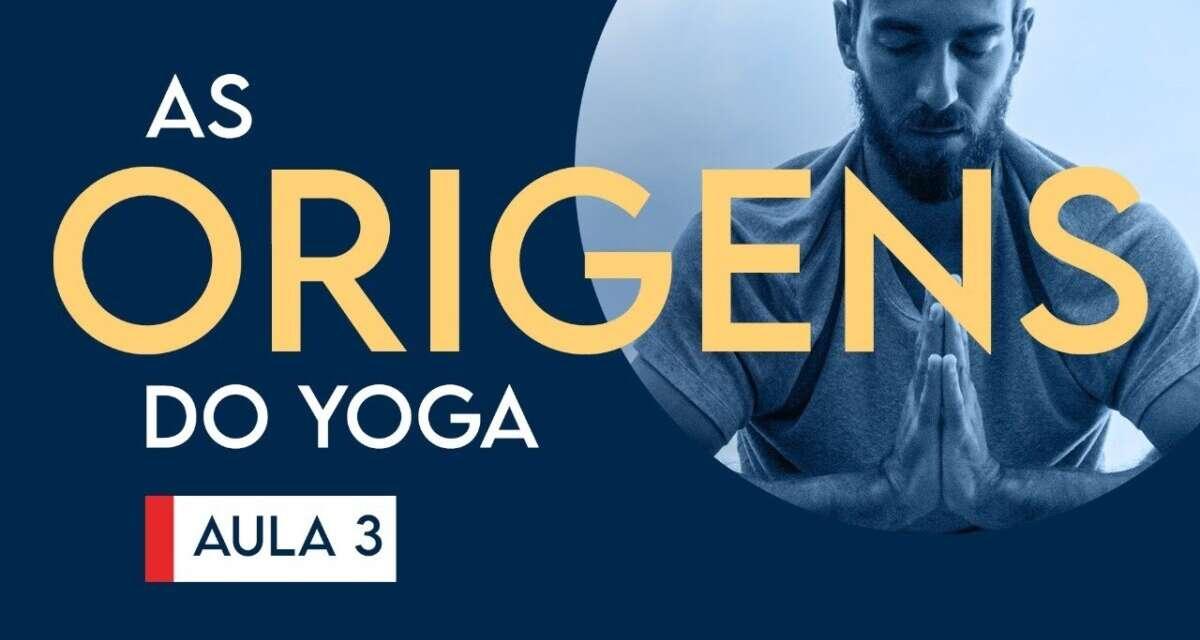 As Origens Do Yoga – Curso De Yoga   Aula 03