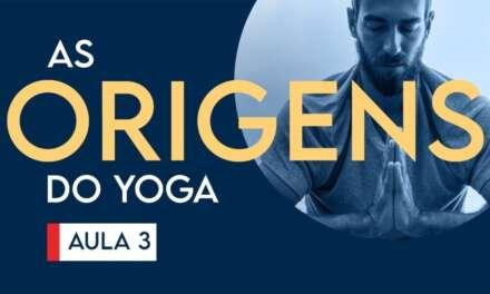 As Origens Do Yoga – Curso De Yoga | Aula 03