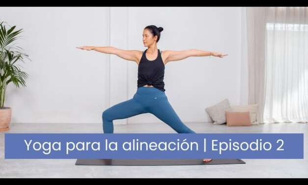 Yoga Para La Alineacion | Virabhadrasana II, Trikonasana, Ardha Chandrasana (episodio 2 De 4)